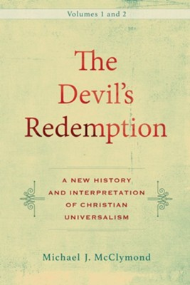 The Devil's Redemption : 2 volumes: A New History and Interpretation of Christian Universalism - eBook  -     By: Michael J. McClymond