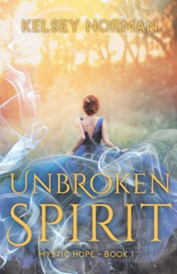 Unbroken Spirit  -     By: Kelsey Norman