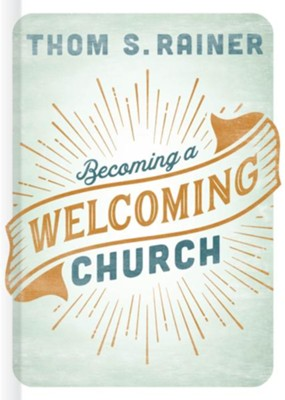 Becoming a Welcoming Church - eBook  -     By: Thom S. Rainer