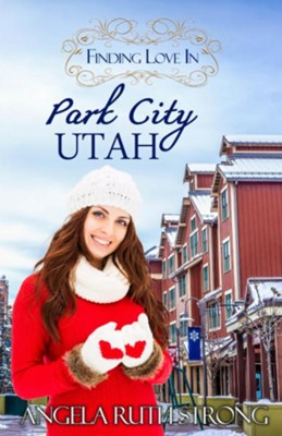 Finding Love in Park City, Utah: An Inspirational Romance  -     By: Angela Ruth Strong