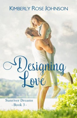 Designing Love: An Inspirational Romance  -     By: Kimberly Rose Johnson