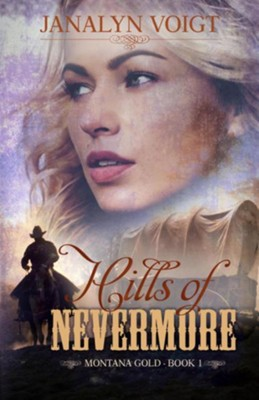Hills of Nevermore: An Inspirational Historical Romance  -     By: Janalyn Voigt