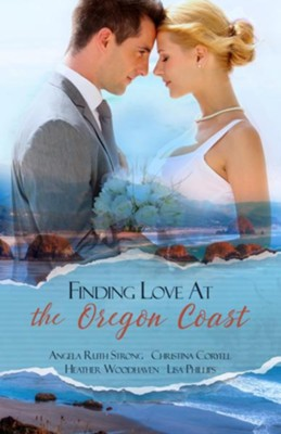 Finding Love at the Oregon Coast: A Romantic Novella Collection  -     By: Angela Ruth Strong