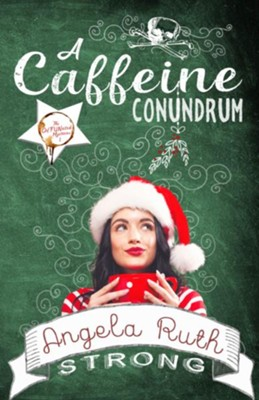 A Caffeine Conundrum  -     By: Angela Ruth Strong