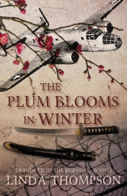 The Plum Blooms in Winter: Inspired by a Gripping True Story from World War II's Daring Doolittle Raid  -     By: Linda Thompson