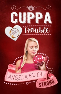 A Cuppa Trouble  -     By: Angela Ruth Strong