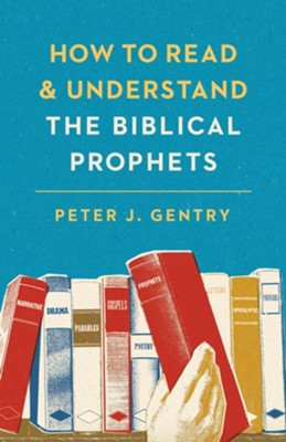 How to Read and Understand the Biblical Prophets - eBook  -     By: Peter J. Gentry