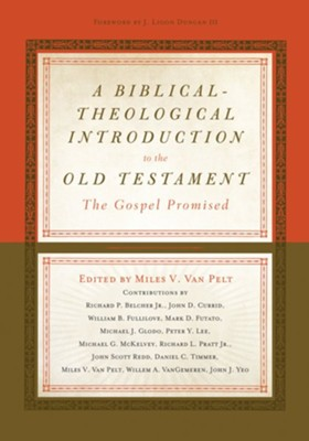A Biblical-Theological Introduction to the Old Testament: The Gospel Promised - eBook  -     Edited By: Miles V. Van Pelt     By: Miles V. Van Pelt, ed.