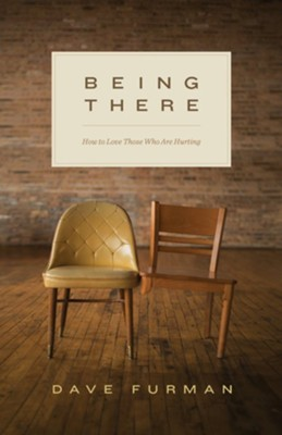 Being There: How to Love Those Who Are Hurting - eBook  -     By: Dave Furman