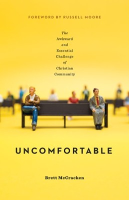 Uncomfortable: The Awkward and Essential Challenge of Christian Community - eBook  -     By: Brett McCracken