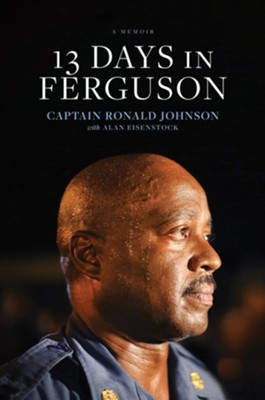 13 Days in Ferguson - eBook  -     By: Ron Johnson, Alan Eisenstock
