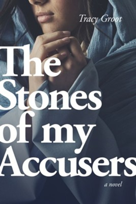 The Stones of My Accusers -ebook   -     By: Tracy Groot