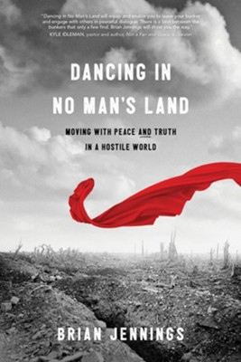 Dancing in No Man's Land: Moving with Peace and Truth in a Hostile World - eBook  -     By: Brian Jennings