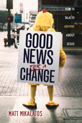 Good News for a Change: How to Talk to Anyone about Jesus - eBook  -     By: Matt Mikalatos