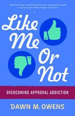 Like Me Or Not: Overcoming Approval Addiction - eBook  -     By: Dawn Owens