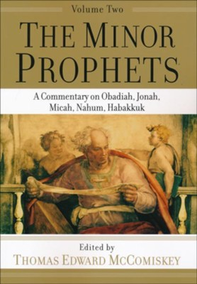 The Minor Prophets, vol. 2: A Commentary on Obadiah, Jonah, Micah, Nahum, Habakkuk  -     By: Thomas Edward McComiskey