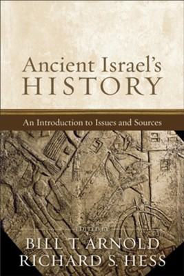 Ancient Israel's History An Introduction to Issues and Sources  -     Edited By: Bill T. Arnold, Richard S. Hess