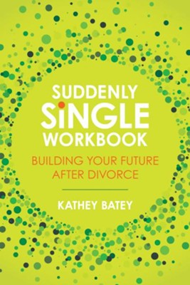 Suddenly Single Workbook: Building Your Future after Divorce - eBook  -     By: Kathey Batey