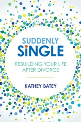 Suddenly Single: Rebuilding Your Life after Divorce - eBook  -     By: Kathey Batey