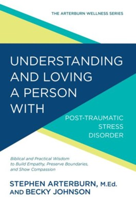Understanding and Loving a Person with Post-traumatic Stress Disorder: Biblical and Practical Wisdom to Build Empathy, Preserve Boundaries, and Show Compassion - eBook  -     By: Stephen Arterburn, Becky Johnson