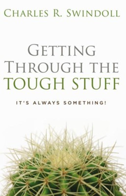 Getting Through the Tough Stuff: It's Always Something! - eBook  -     By: Charles R. Swindoll