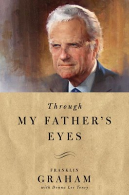 Through My Father's Eyes - eBook  -     By: Franklin Graham
