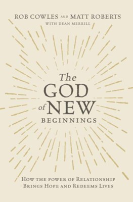 The God of New Beginnings: How the Power of Relationship Brings Hope and Redeems Lives - eBook  -     By: Matt Roberts, Dean Merrill
