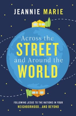 Across the Street and Around the World: Following Jesus to the Nations in Your Neighborhoodand Beyond - eBook  -     By: Jeannie Marie