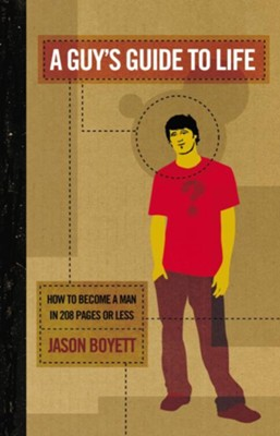 A Guy's Guide to Life: How to Become a Man in 208 Pages or Less - eBook  -     By: Jason Boyett