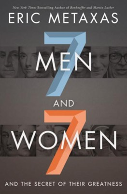 Seven Men and Seven Women: And the Secret of Their Greatness - eBook  -     By: Eric Metaxas