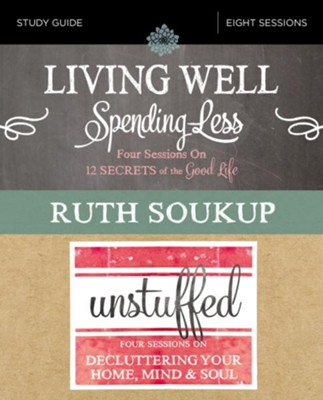 Living Well, Spending Less / Unstuffed Study Guide: Eight Weeks to Redefining the Good Life and Living It - eBook  -     By: Ruth Soukup