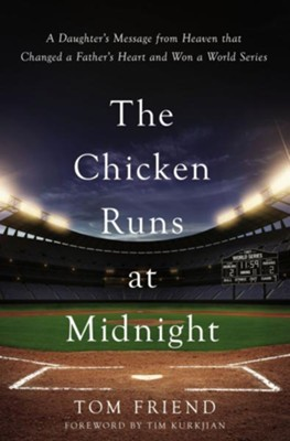 The Chicken Runs at Midnight: A Daughter's Message from Heaven that Changed a Father's Heart and Won a World Series - eBook  -     By: Tom Friend