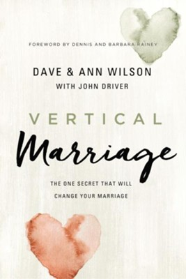 Vertical Marriage: The One Secret That Will Change Your Marriage - eBook  -     By: Dave Wilson, Ann Wilson, Dennis Rainey, Barbara Rainey