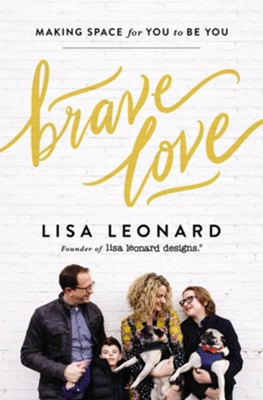 Brave Love: Making Space for You to Be You - eBook  -     By: Lisa Leonard