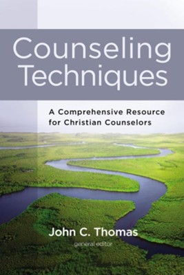 Counseling Techniques: A Comprehensive Resource for Christian Counselors - eBook  -     By: John C. Thomas