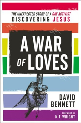 A War of Loves: The Unexpected Story of a Gay Activist Discovering Jesus - eBook  -     By: David Bennett