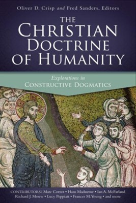 The Christian Doctrine of Humanity: Explorations in Constructive Dogmatics - eBook  -     By: Sanders Crisp