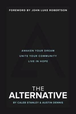 The Alternative: Awaken Your Dream, Unite Your Community and Live in Hope - eBook  -     By: Dennis Stanley