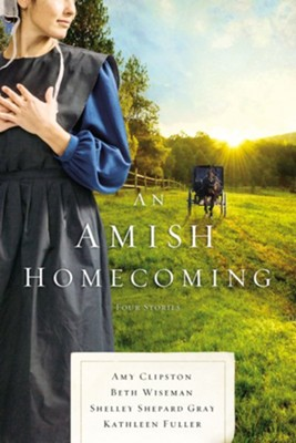 An Amish Homecoming: Four Amish Stories - eBook  -     By: Beth Wiseman, Amy Clipston, Shelley Shepard Gray, Kathleen Fuller