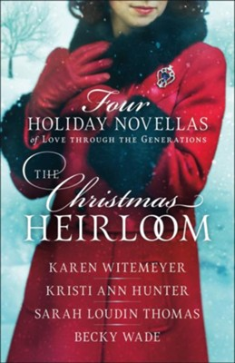 The Christmas Heirloom: Four Holiday Novellas of Love through the Generations - eBook  -     By: Karen Witemeyer, Kristi Ann Hunter, Sarah Loudin Thomas, Becky Wade