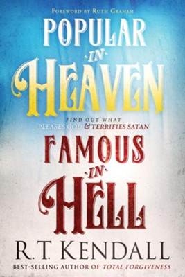 Popular in Heaven Famous in Hell: Finding Out What Pleases God & Terrifies Satan - eBook  -     By: R.T. Kendall