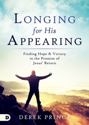Longing for His Appearing: Finding Hope and Victory in the Promise of Jesus' Return - eBook  -     By: Derek Prince
