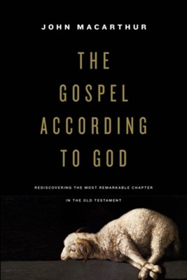 The Gospel According to God: Rediscovering the Most Remarkable Chapter in the Old Testament - eBook  -     By: John MacArthur