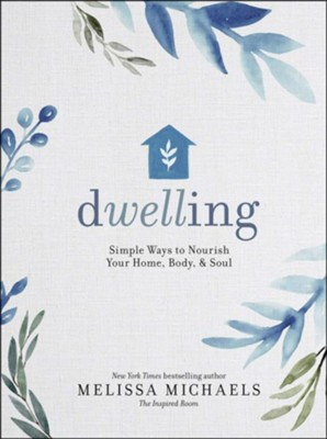 Dwelling: Simple Ways to Nourish Your Home, Body, and Soul  -     By: Melissa Michaels