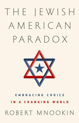 The Jewish American Paradox: The Chosen People and Modern Choices - eBook  -     By: Robert Mnookin