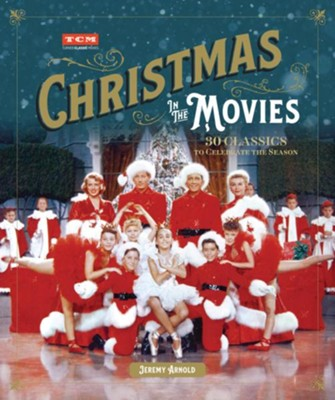 Turner Classic Movies: Christmas in the Movies: 30 Classics to Celebrate the Season - eBook  -     By: Jeremy Arnold