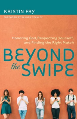 Beyond the Swipe: Honoring God, Respecting Yourself, and Finding the Right Match - eBook  -     By: Kristin Fry