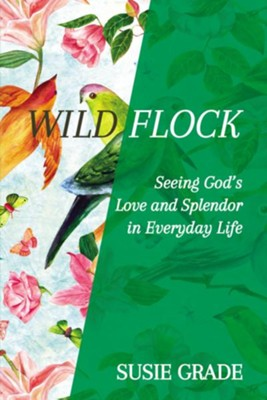 Wild Flock: Seeing God's Love and Splendor in Everyday Life - eBook  -     By: Susie Grade