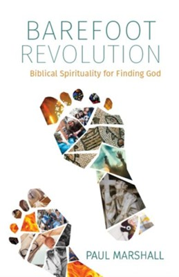Barefoot Revolution: Biblical Spirituality for Finding God - eBook  -     By: Paul Marshall