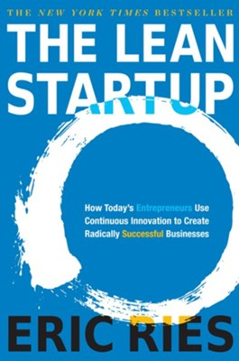 The Lean Startup: How Today's Entrepreneurs Use Continuous Innovation to Create Radically Successful Businesses - eBook  -     By: Eric Ries